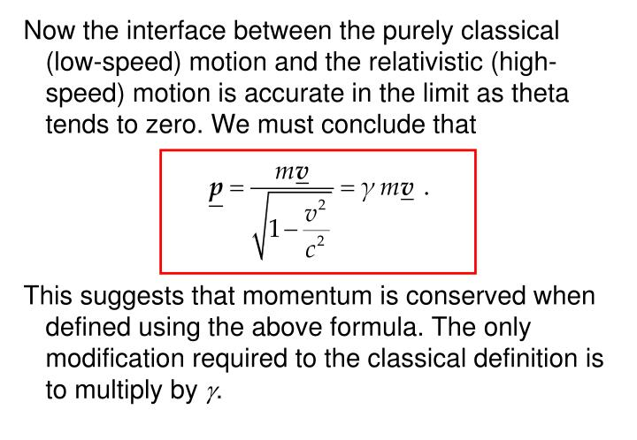 Now the interface between the purely classical (low-speed) motion and the relativistic (high-speed) motion is accurate in the limit as theta tends to zero. We must conclude that