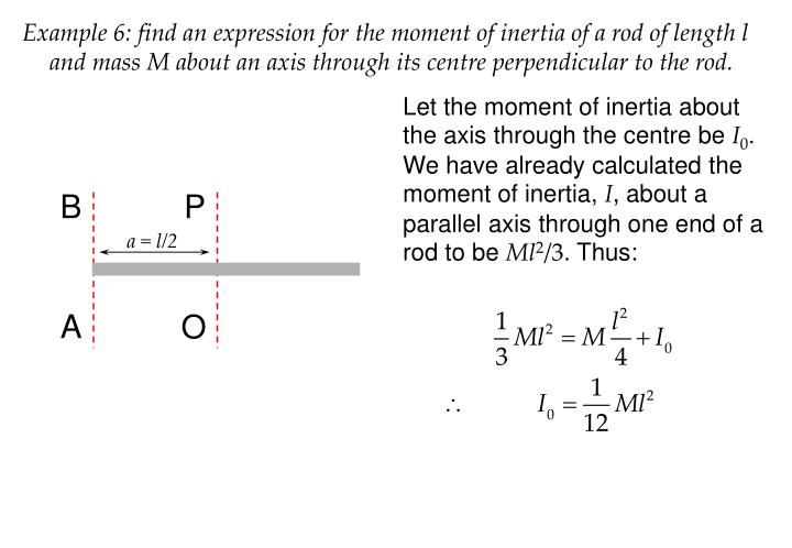 Example 6: find an expression for the moment of inertia of a rod of length l and mass M about an axis through its centre perpendicular to the rod.