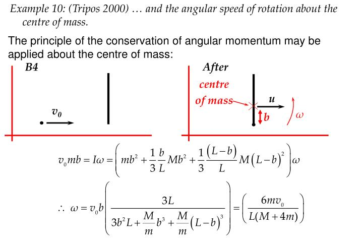 Example 10: (Tripos 2000) … and the angular speed of rotation about the centre of mass.