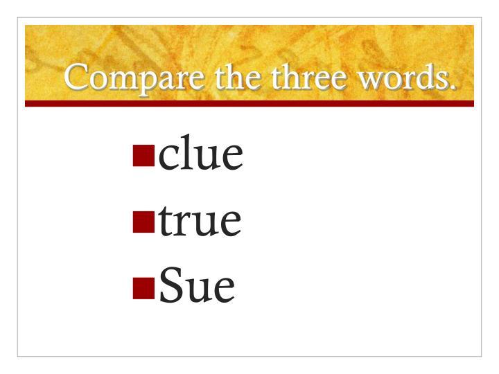 Compare the three words