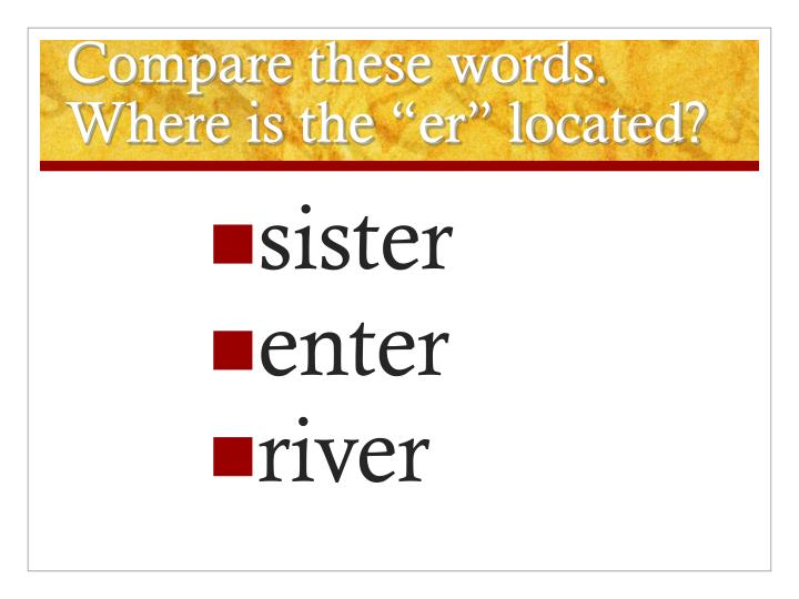 """Compare these words.  Where is the """"er"""" located?"""