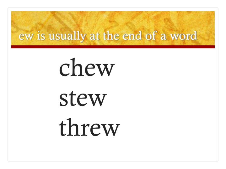 ew is usually at the end of a word