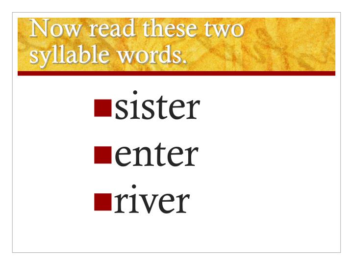 Now read these two syllable words.