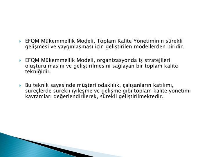 EFQM Mükemmellik Modeli, Toplam Kalite Yönetiminin sürekli gelişmesi ve yaygınlaşması için geliştirilen modellerden biridir.