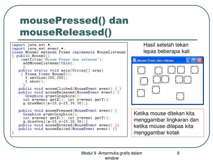 mousePressed() dan mouseReleased()
