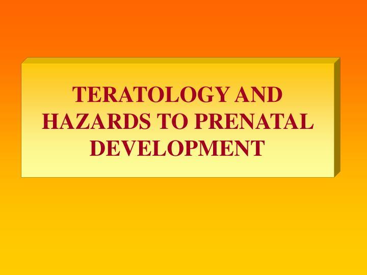 Teratology and hazards to prenatal development