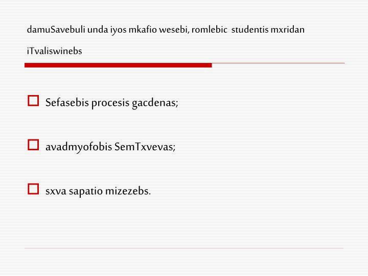 damuSavebuli unda iyos mkafio wesebi, romlebic  studentis mxridan iTvaliswinebs