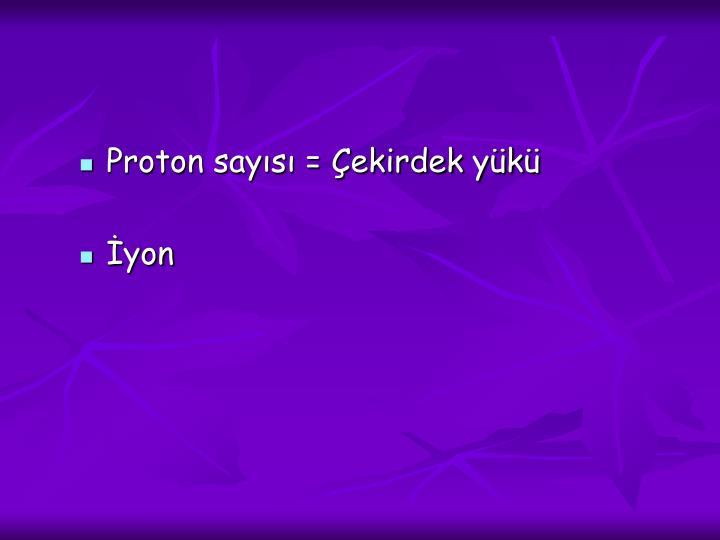 Proton sayısı = Çekirdek yükü