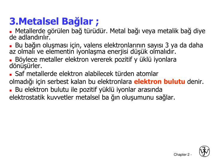 3.Metalsel Bağlar ;