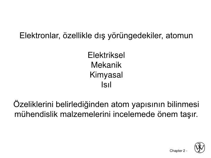 Elektronlar, özellikle dış yörüngedekiler, atomun