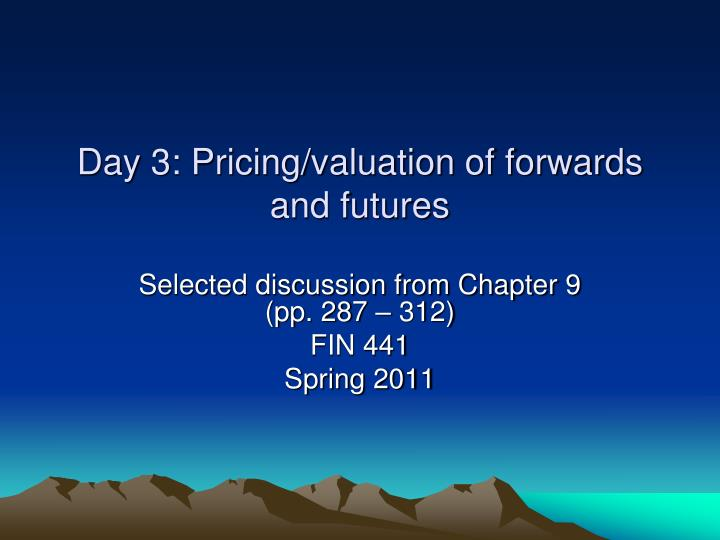 day 3 pricing valuation of forwards and futures n.