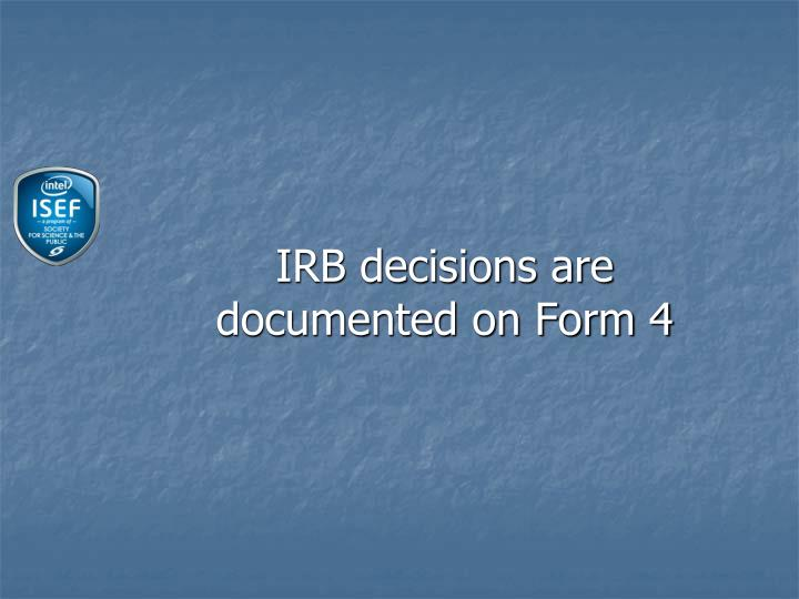IRB decisions are documented on Form 4