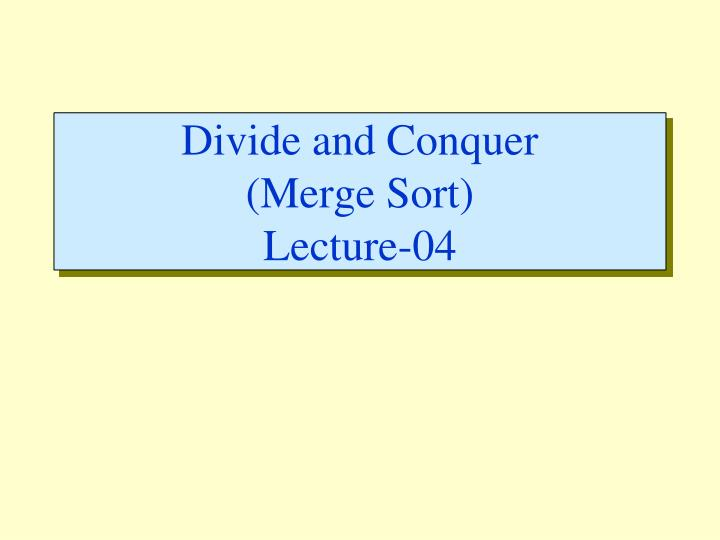 divide and conquer merge sort lecture 04 n.