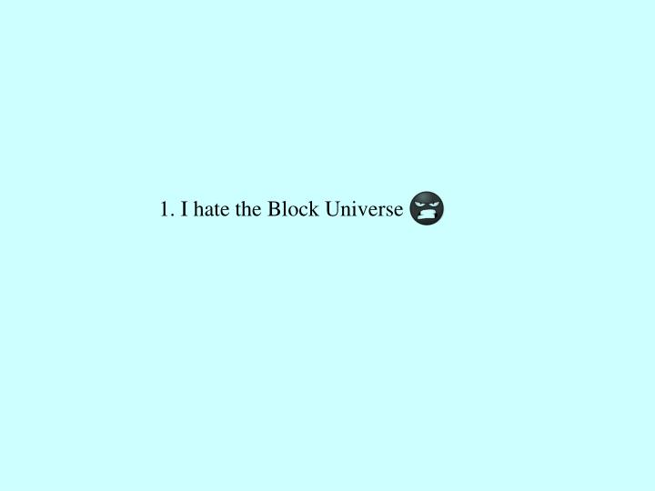 1. I hate the Block Universe