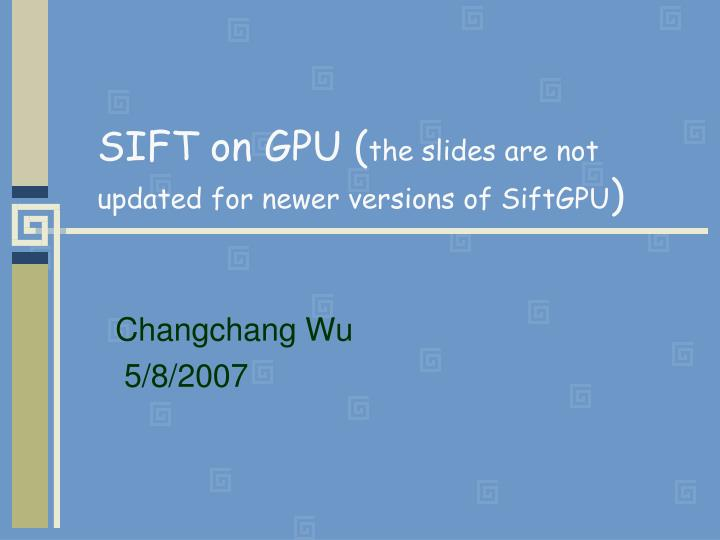 Sift on gpu the slides are not updated for newer versions of siftgpu