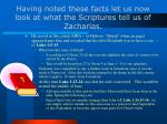 having noted these facts let us now look at what the scriptures tell us of zacharias