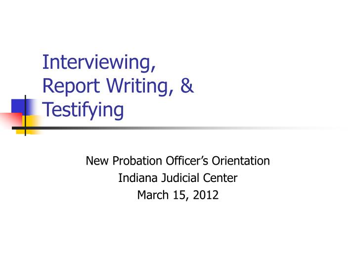 interviewing report writing testifying n.