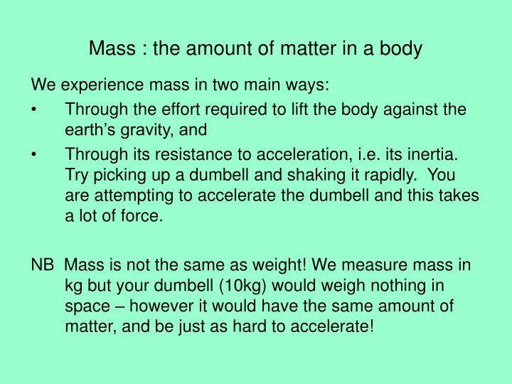 Mass : the amount of matter in a body