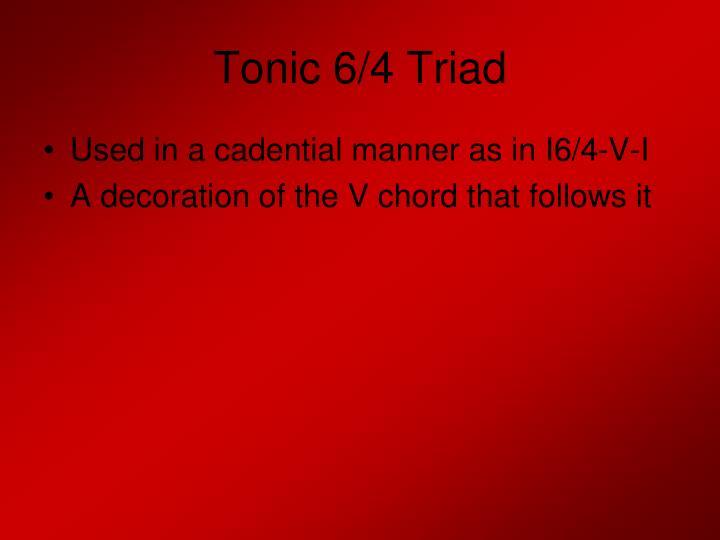 Tonic 6/4 Triad