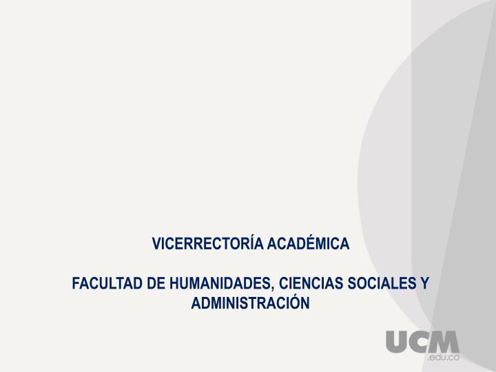 Vicerrector a acad mica facultad de humanidades ciencias sociales y administraci n