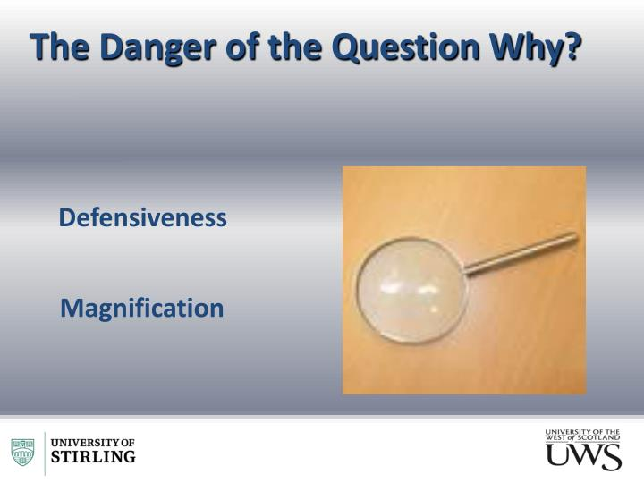 The Danger of the Question Why?
