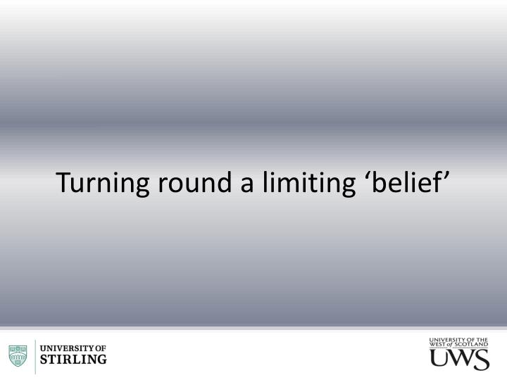 Turning round a limiting 'belief'
