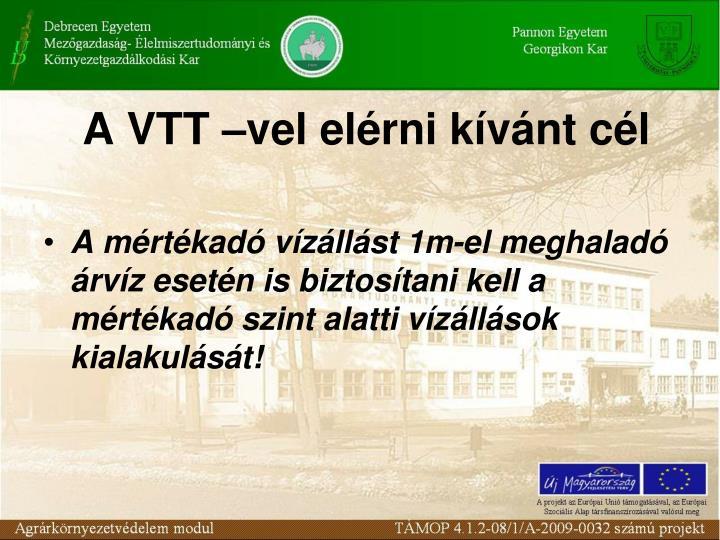 A VTT –vel elérni kívánt cél