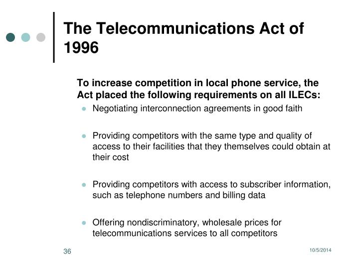 "the objectives and impact of the telecommunications act of 1996 in the us The term ""telecommunications"" takes on a particular significance with respect to the telecommunications act of 1996 and implementing regulations  leapfrogging the united states in telecommunications has, in the opinion of the committee, been an explicit and stated strategy for a number of asian (in broadband and wireless) and european."