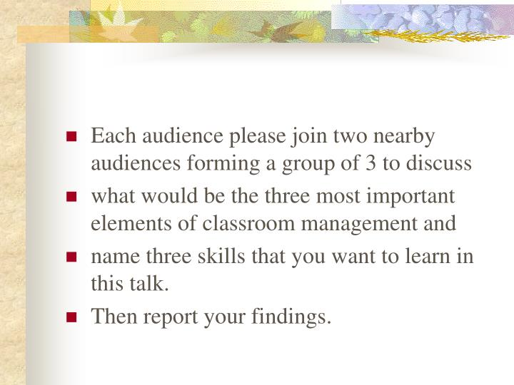 Each audience please join two nearby audiences forming a group of 3 to discuss