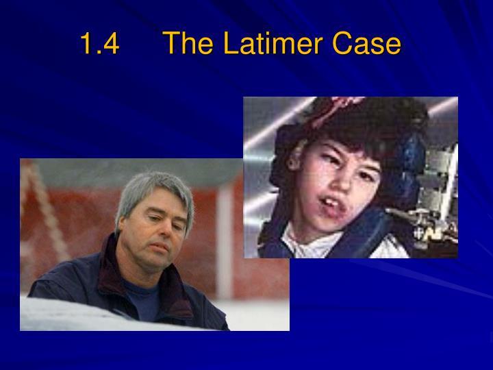 1.4     The Latimer Case