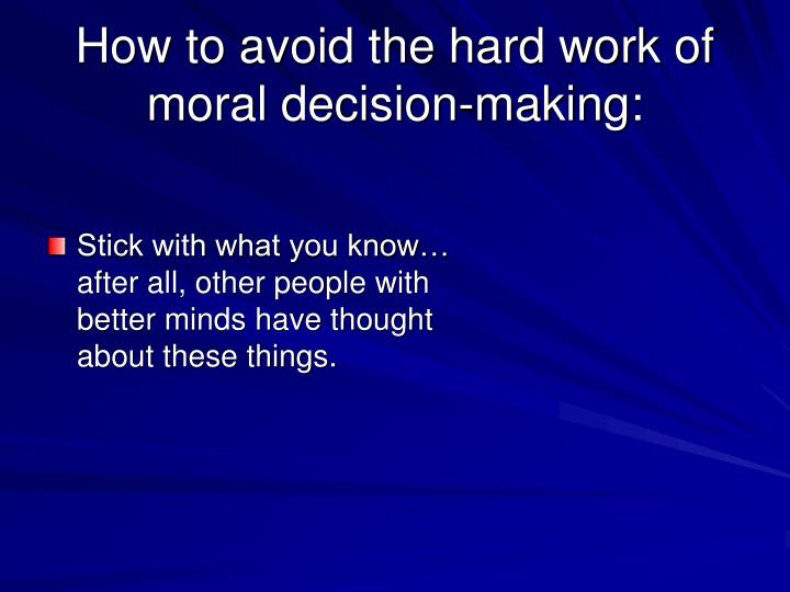 How to avoid the hard work of moral decision making