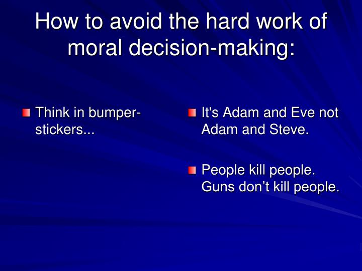 How to avoid the hard work of moral decision making1