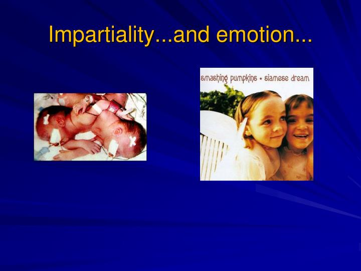 Impartiality...and emotion...