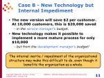 case b new technology but internal impediment