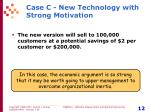 case c new technology with strong motivation