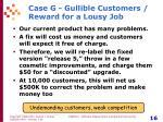case g gullible customers reward for a lousy job
