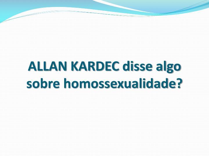 ALLAN KARDEC disse algo sobre homossexualidade?