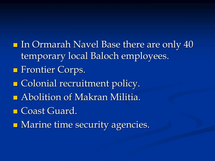 In Ormarah Navel Base there are only 40 temporary local Baloch employees.