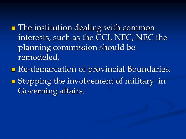 The institution dealing with common interests, such as the CCI, NFC, NEC the planning commission should be remodeled.