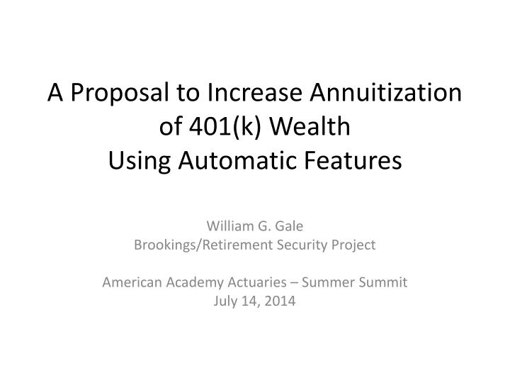 A proposal to increase annuitization of 401 k wealth using automatic features