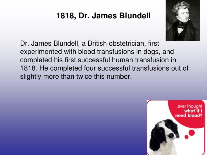 1818, Dr. James Blundell