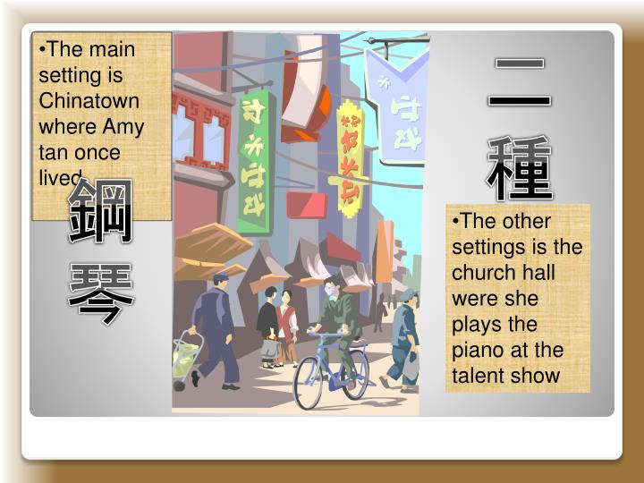 The main setting is Chinatown where Amy tan once lived