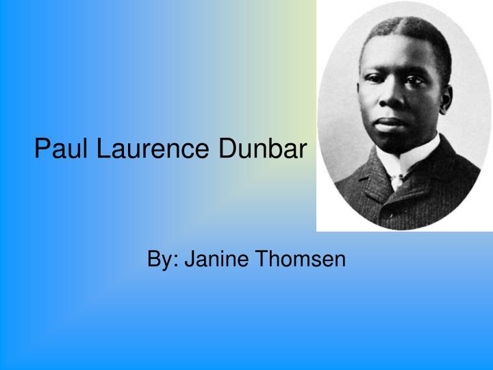 paul laurence dunbar Paul laurence dunbar's biography and life storydunbar was born in dayton, ohio to parents who had escaped from slavery his father was a veteran of the american civil war, having served in the 55th massachusetts infan.