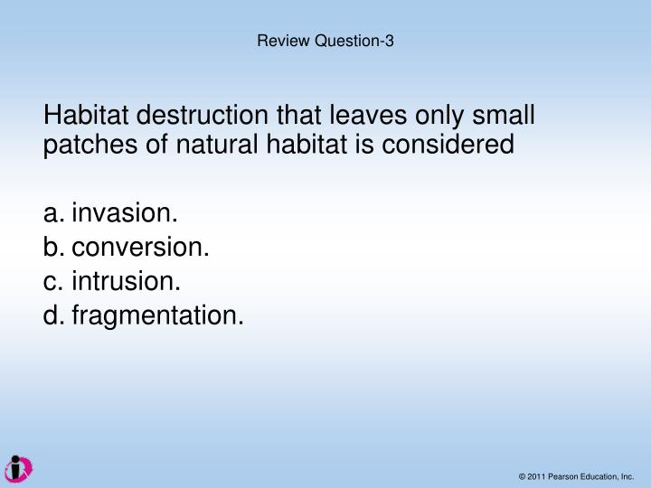 Habitat destruction that leaves only small patches of natural habitat is considered