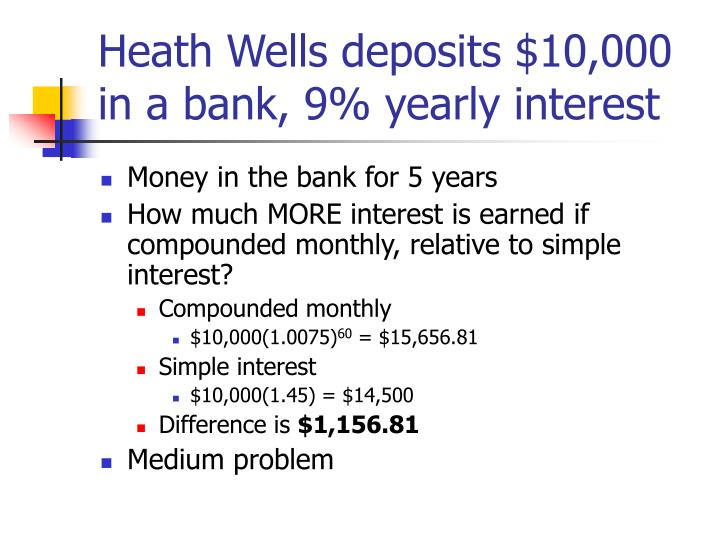 Heath Wells deposits $10,000 in a bank, 9% yearly interest