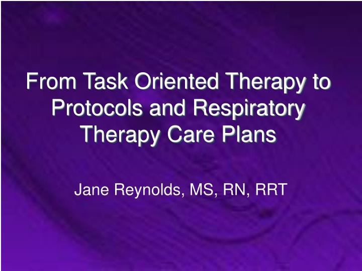 from task oriented therapy to protocols and respiratory therapy care plans n.