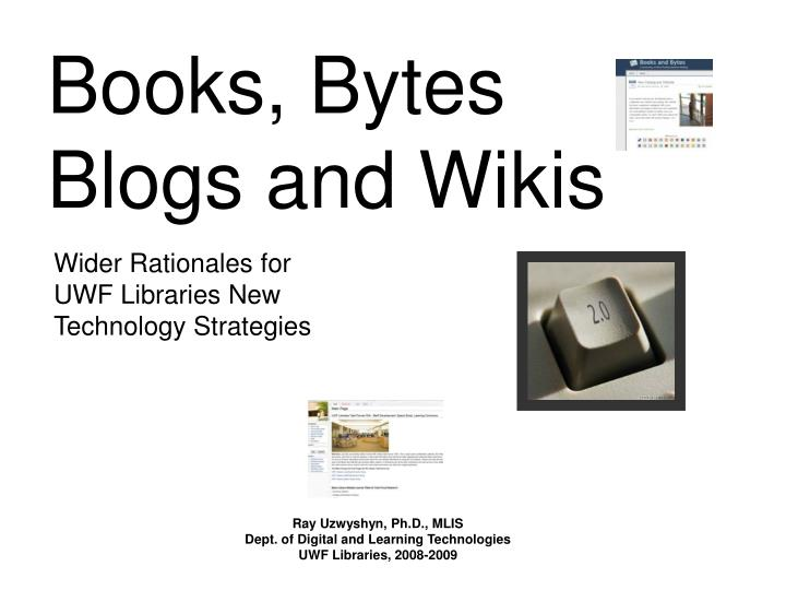PPT - Books, Bytes Blogs and Wikis PowerPoint Presentation - ID:5175280
