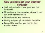 now you have got your weather forecast
