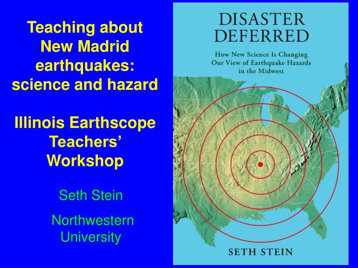 Teaching about  New Madrid  earthquakes: science and hazard
