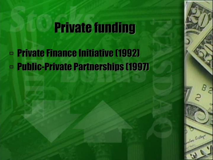 private finance initiative Private finance initiative (pfi) changes model of funding for large-scale investment projects first launched in 1992 by a conservative government and was.